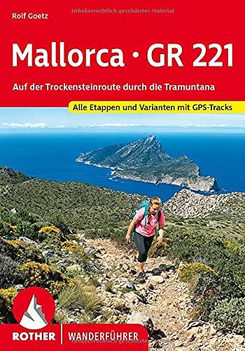 Mallorca – GR 221: Auf der Trockensteinroute durch die Tramuntana. Alle Etappen und Varianten mit GPS-Tracks (Rother Wanderführer)